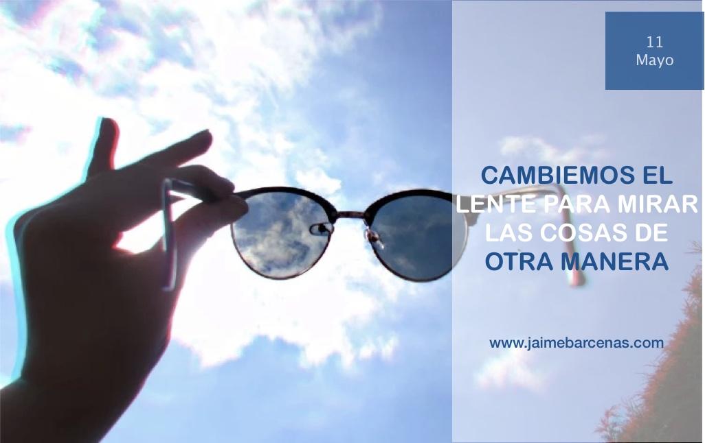 Cambiemos el lente con el que miramos las cosas
